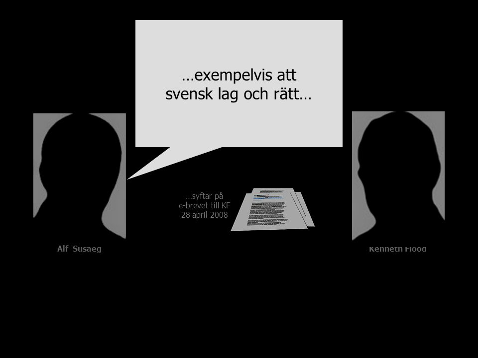 Alf SusaegKenneth Flood …exempelvis att svensk lag och rätt… …syftar på e-brevet till KF 28 april 2008