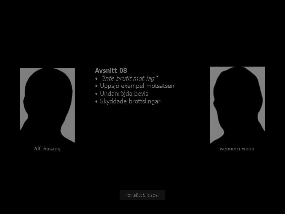 """Alf SusaegKenneth Flood Avsnitt 08 """"Inte brutit mot lag"""" Uppsjö exempel motsatsen Undanröjda bevis Skyddade brottslingar fortsätt bildspel"""