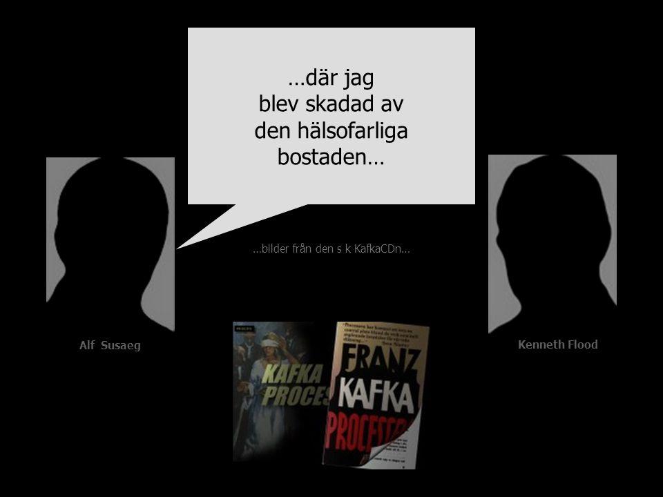 …bilder från den s k KafkaCDn… Alf Susaeg Kenneth Flood …där jag blev skadad av den hälsofarliga bostaden…