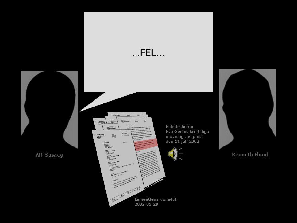 Länsrättens domslut 2002-05-28 …FEL... Enhetschefen Eva Gedins brottsliga utövning av tjänst den 11 juli 2002 Alf Susaeg Kenneth Flood