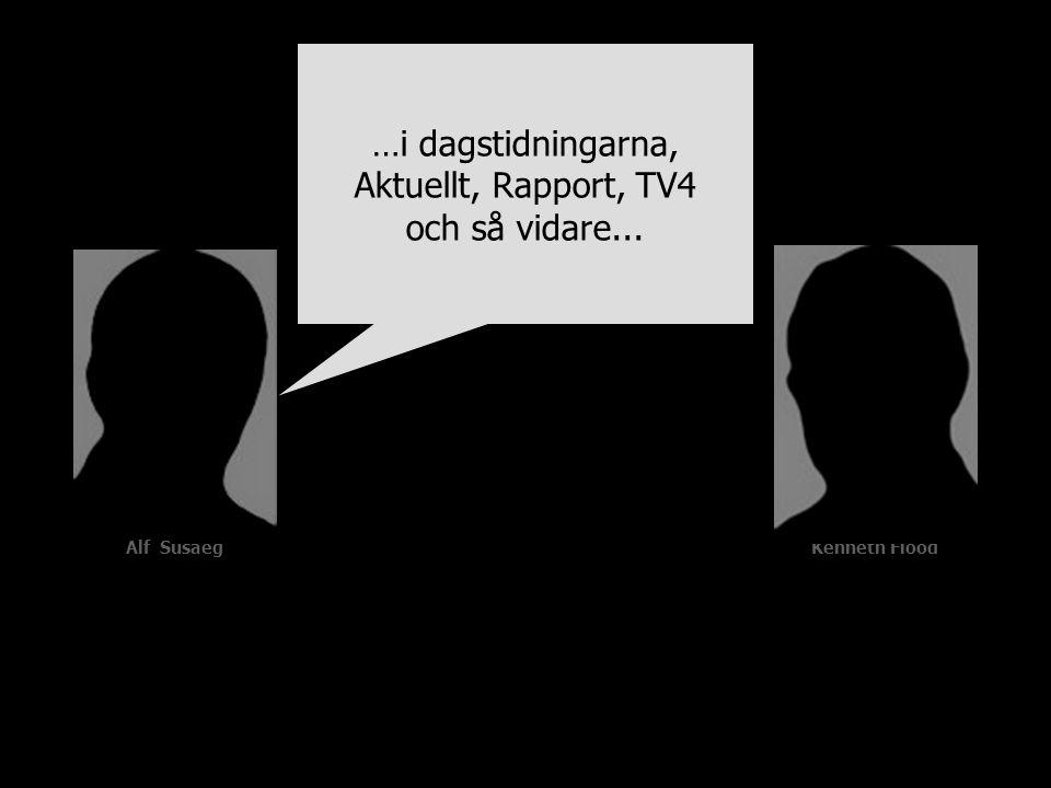 Alf SusaegKenneth Flood …i dagstidningarna, Aktuellt, Rapport, TV4 och så vidare...