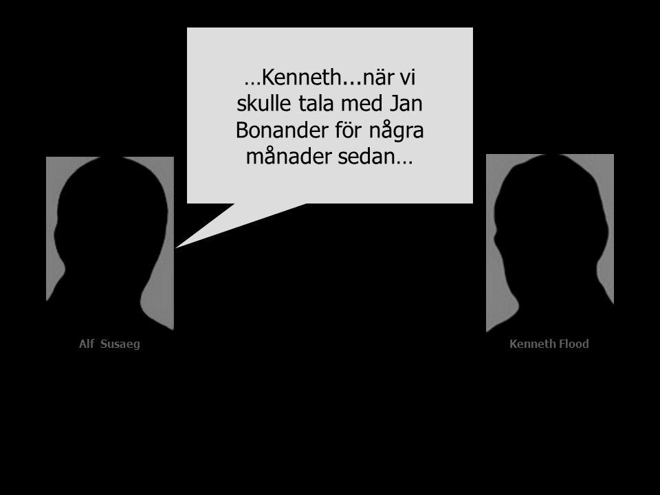 Alf Susaeg …Kenneth...när vi skulle tala med Jan Bonander för några månader sedan… Kenneth Flood