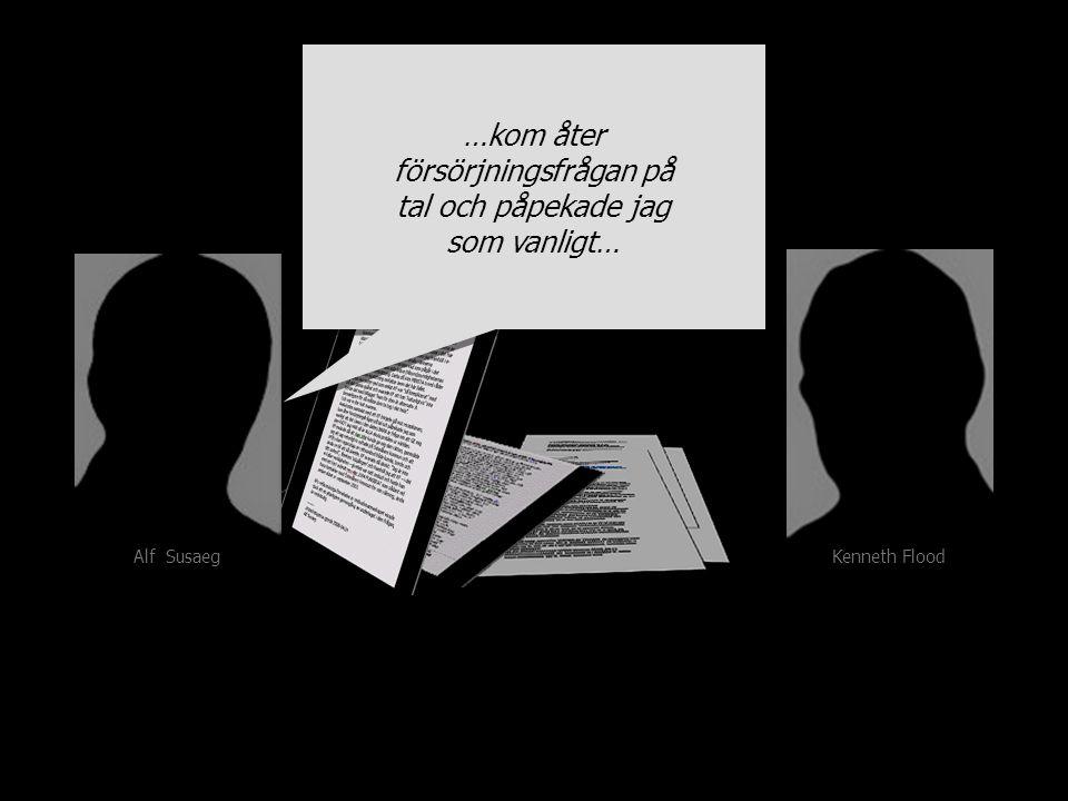 …kom åter försörjningsfrågan på tal och påpekade jag som vanligt… …kom åter försörjningsfrågan på tal och påpekade jag som vanligt… Kenneth Flood Alf Susaeg