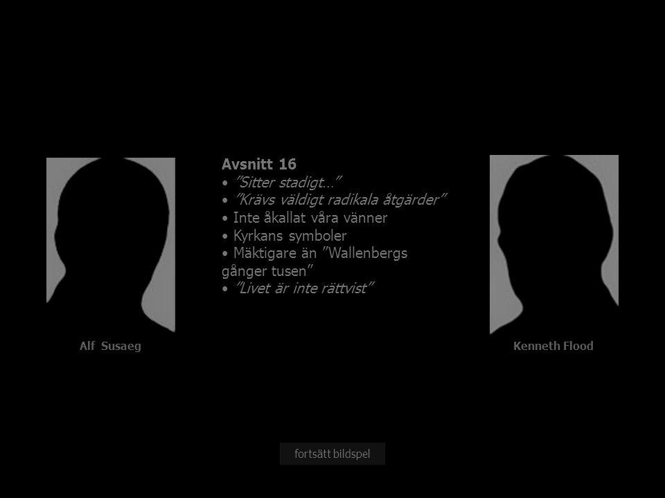 Alf Susaeg Avsnitt 16 Sitter stadigt… Krävs väldigt radikala åtgärder Inte åkallat våra vänner Kyrkans symboler Mäktigare än Wallenbergs gånger tusen Livet är inte rättvist fortsätt bildspel Kenneth Flood