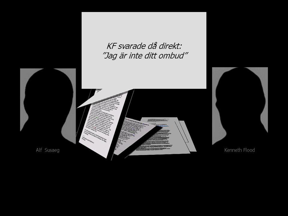 Kenneth Flood Alf Susaeg KF svarade då direkt: Jag är inte ditt ombud