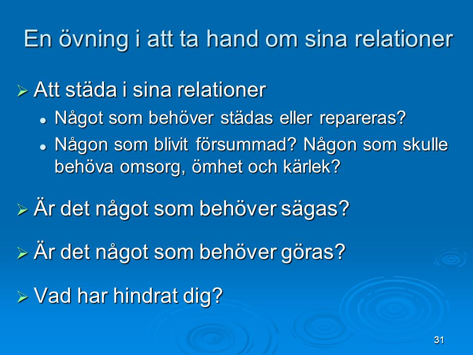 31 En övning i att ta hand om sina relationer  Att städa i sina relationer Något som behöver städas eller repareras? Något som behöver städas eller r