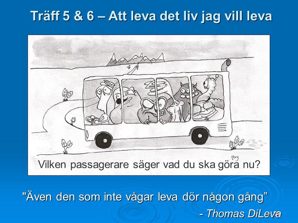 38 Vilken passagerare säger vad du ska göra nu? Träff 5 & 6 – Att leva det liv jag vill leva