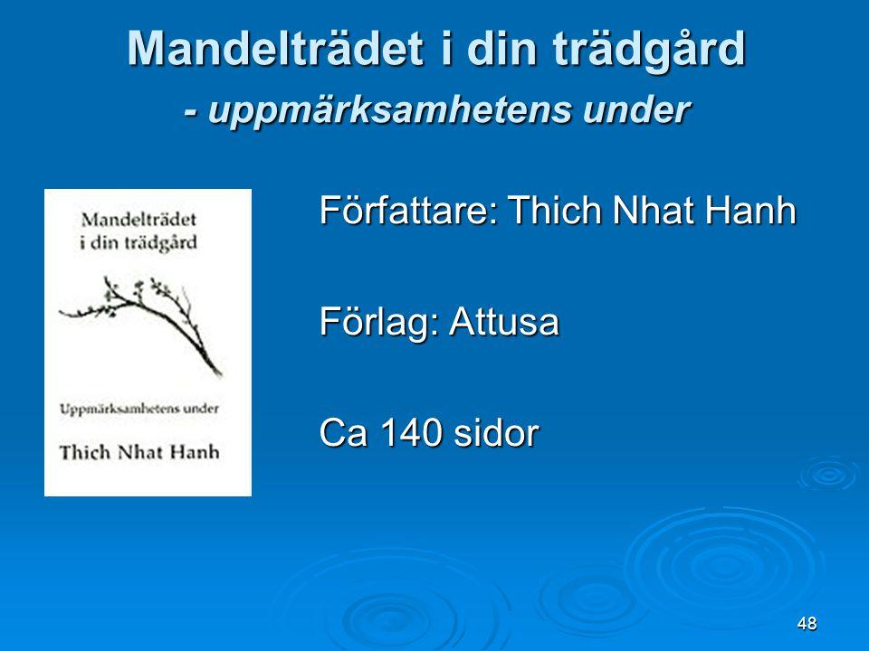 48 Mandelträdet i din trädgård - uppmärksamhetens under Författare: Thich Nhat Hanh Förlag: Attusa Ca 140 sidor