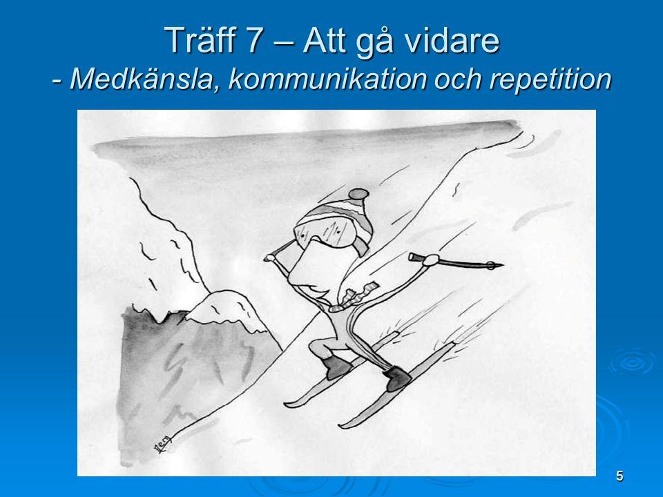 5 Träff 7 – Att gå vidare - Medkänsla, kommunikation och repetition