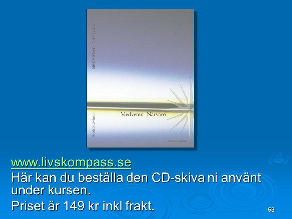 53 www.livskompass.se Här kan du beställa den CD-skiva ni använt under kursen. Priset är 149 kr inkl frakt.