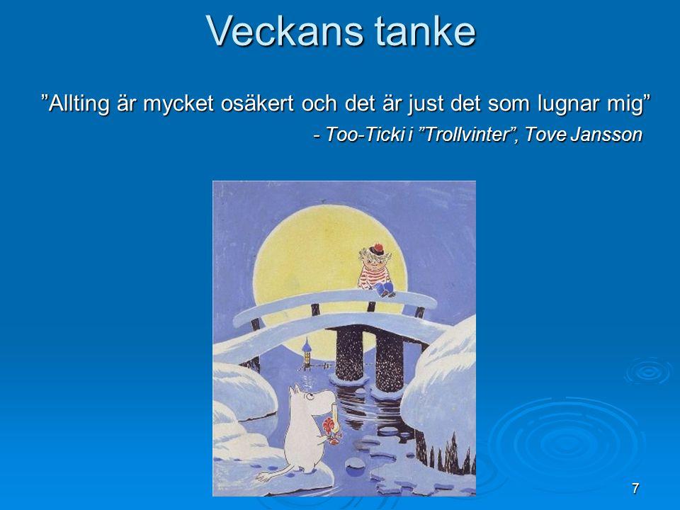 """7 """"Allting är mycket osäkert och det är just det som lugnar mig"""" - Too-Ticki i """"Trollvinter"""", Tove Jansson Veckans tanke"""