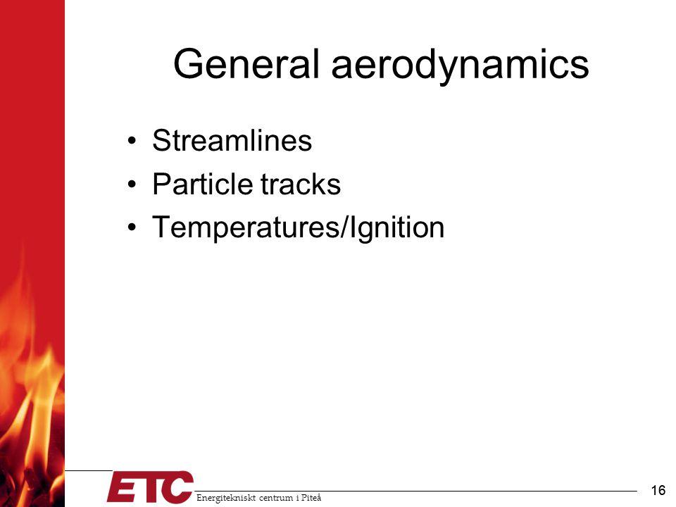 Energitekniskt centrum i Piteå 16 General aerodynamics Streamlines Particle tracks Temperatures/Ignition 16