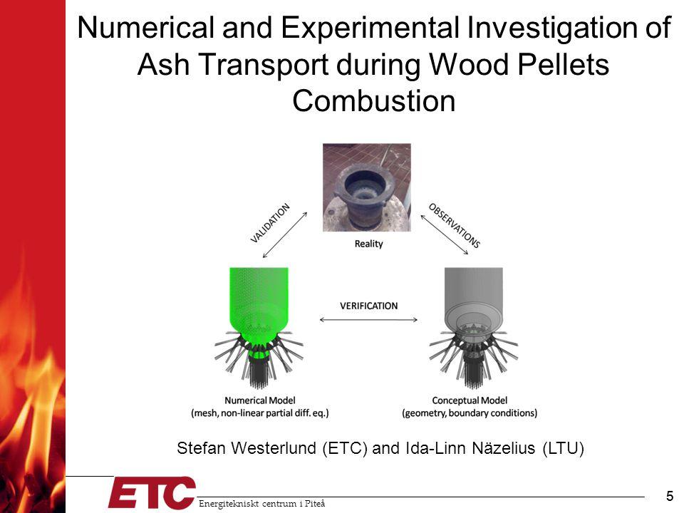 Energitekniskt centrum i Piteå 5 Numerical and Experimental Investigation of Ash Transport during Wood Pellets Combustion 5 Stefan Westerlund (ETC) and Ida-Linn Näzelius (LTU)
