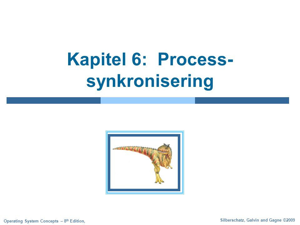 Silberschatz, Galvin and Gagne ©2009 Operating System Concepts – 8 th Edition, Kapitel 6: Process- synkronisering