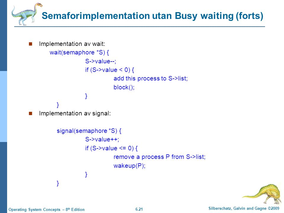 6.21 Silberschatz, Galvin and Gagne ©2009 Operating System Concepts – 8 th Edition Semaforimplementation utan Busy waiting (forts) Implementation av w
