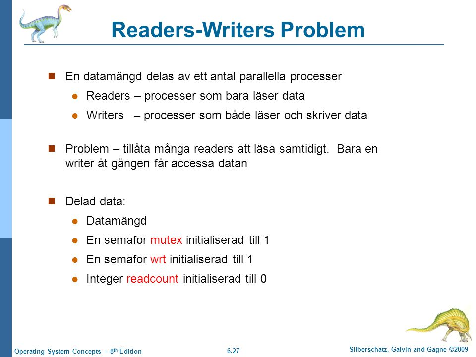 6.27 Silberschatz, Galvin and Gagne ©2009 Operating System Concepts – 8 th Edition Readers-Writers Problem En datamängd delas av ett antal parallella