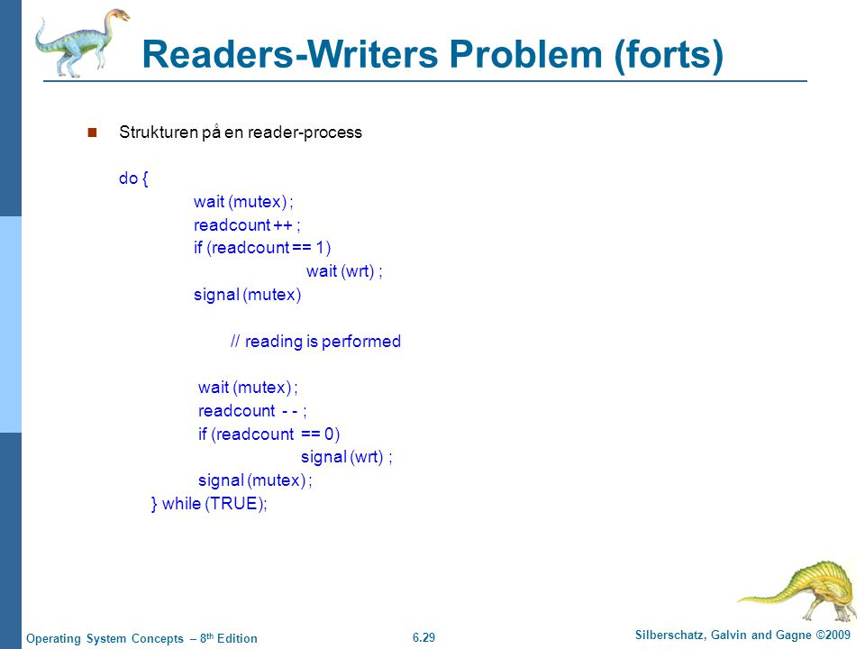 6.29 Silberschatz, Galvin and Gagne ©2009 Operating System Concepts – 8 th Edition Readers-Writers Problem (forts) Strukturen på en reader-process do