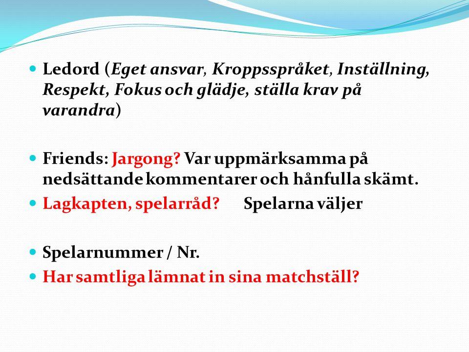 Ledord (Eget ansvar, Kroppsspråket, Inställning, Respekt, Fokus och glädje, ställa krav på varandra) Friends: Jargong.