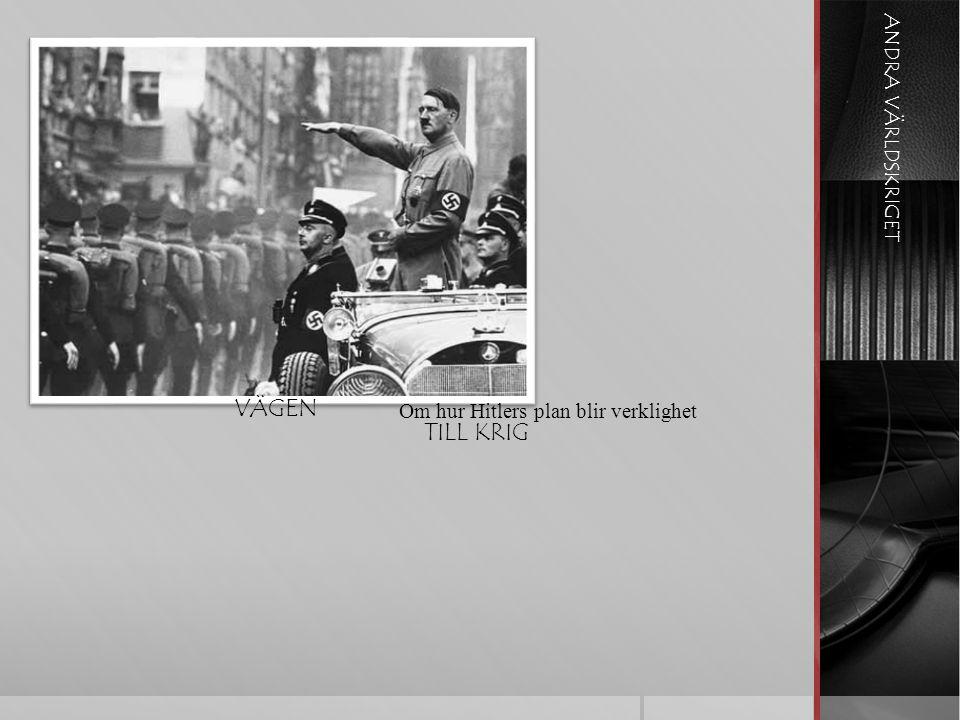 ANDRA VÄRLDSKRIGET VÄGEN TILL KRIG Om hur Hitlers plan blir verklighet