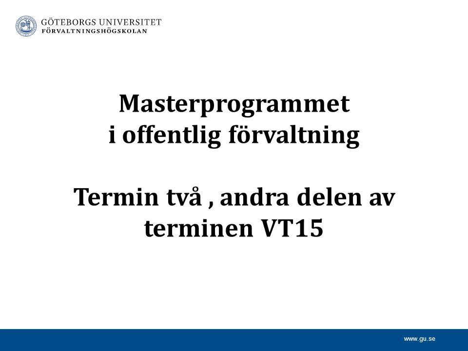 www.gu.se Masterprogrammet i offentlig förvaltning Termin två, andra delen av terminen VT15