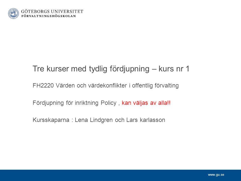 www.gu.se FH2220 Värden och värdekonflikter i offentlig förvalting Fördjupning för inriktning Policy, kan väljas av alla!.