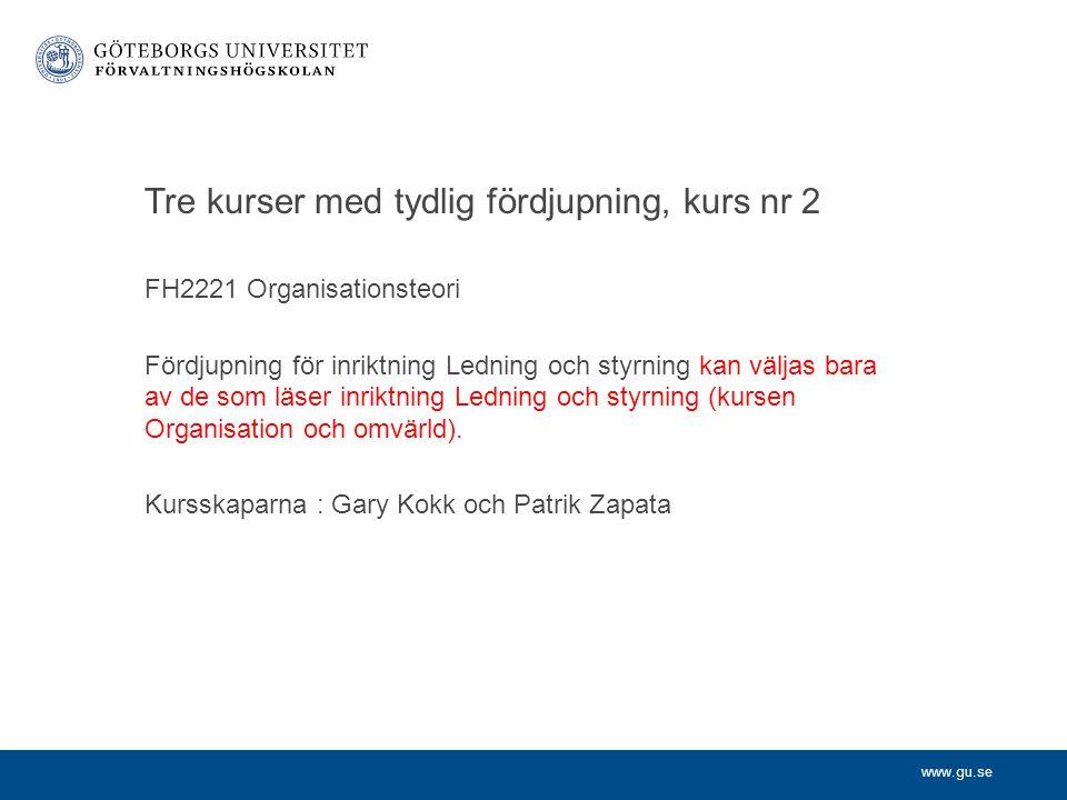 www.gu.se Tre kurser med tydlig fördjupning, kurs nr 2 FH2221 Organisationsteori Fördjupning för inriktning Ledning och styrning kan väljas bara av de som läser inriktning Ledning och styrning (kursen Organisation och omvärld).