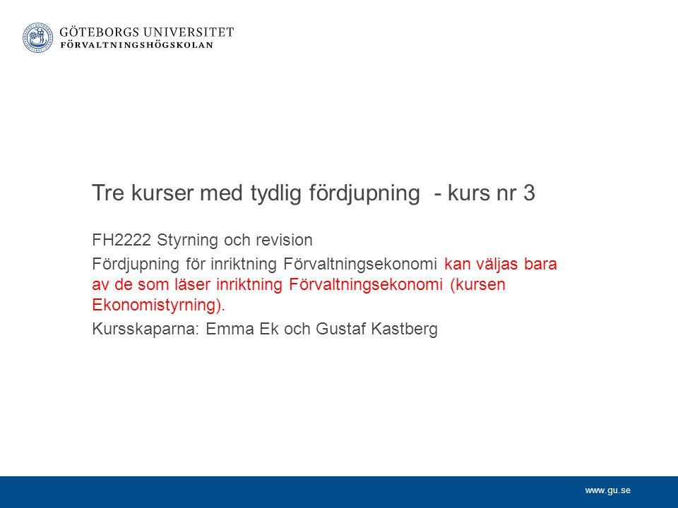 www.gu.se FH2222 Styrning och revision Fördjupning för inriktning Förvaltningsekonomi kan väljas bara av de som läser inriktning Förvaltningsekonomi (kursen Ekonomistyrning).