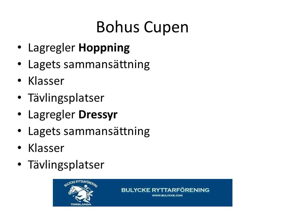 Bohus Cupen Lagregler Hoppning Lagets sammansättning Klasser Tävlingsplatser Lagregler Dressyr Lagets sammansättning Klasser Tävlingsplatser