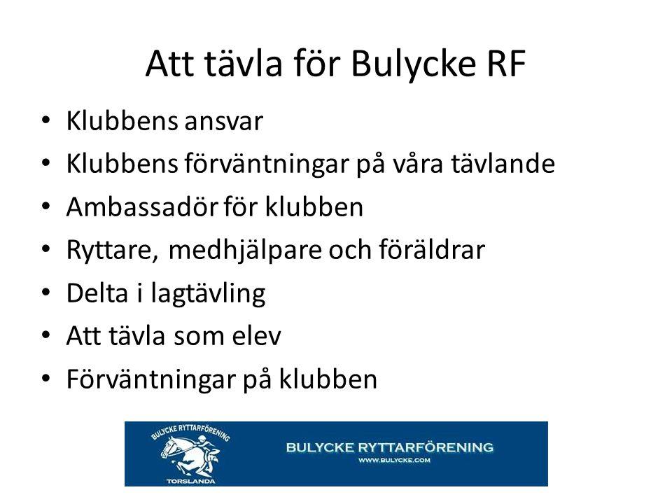 Att tävla för Bulycke RF Klubbens ansvar Klubbens förväntningar på våra tävlande Ambassadör för klubben Ryttare, medhjälpare och föräldrar Delta i lag