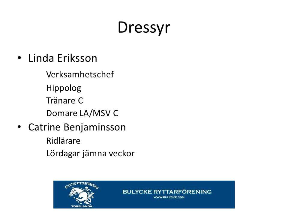 Dressyr Linda Eriksson Verksamhetschef Hippolog Tränare C Domare LA/MSV C Catrine Benjaminsson Ridlärare Lördagar jämna veckor
