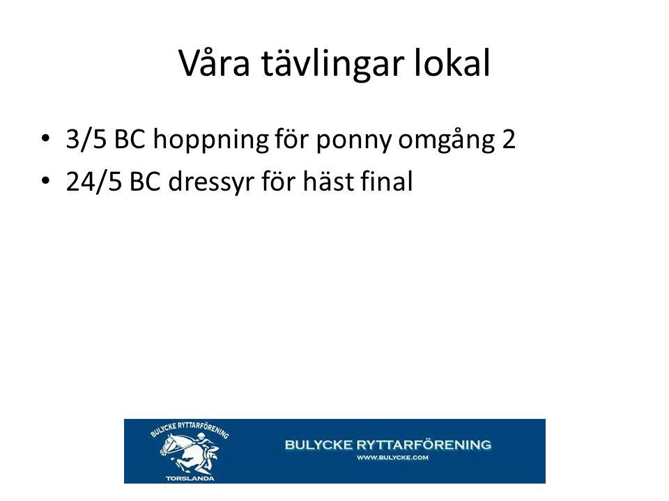 Våra tävlingar lokal 3/5 BC hoppning för ponny omgång 2 24/5 BC dressyr för häst final