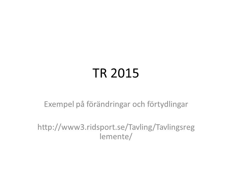 TR 2015 Exempel på förändringar och förtydlingar http://www3.ridsport.se/Tavling/Tavlingsreg lemente/