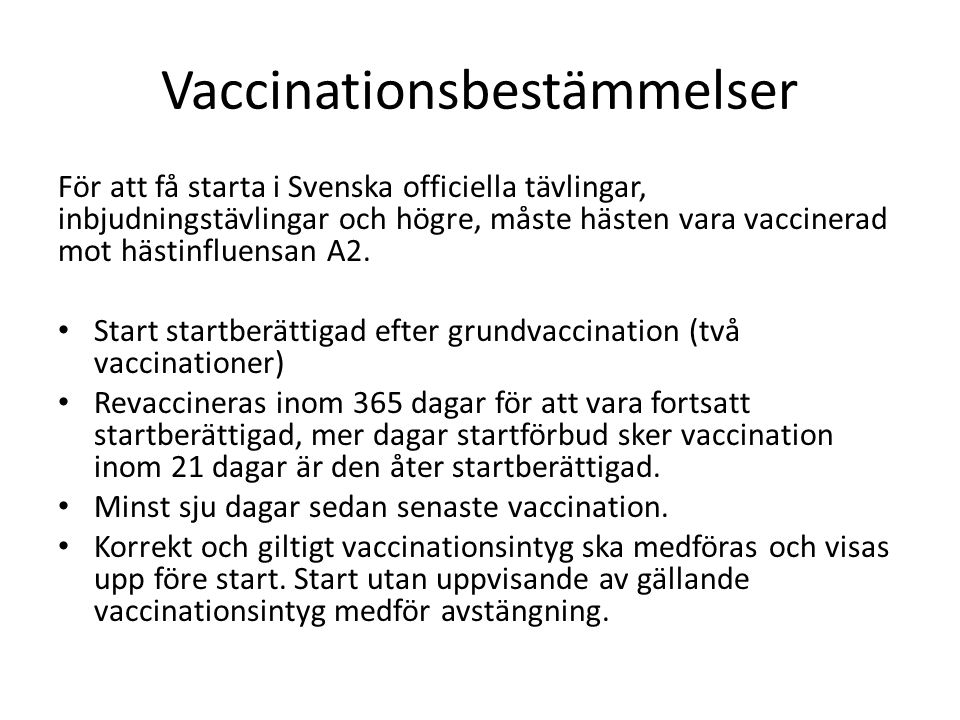 Vaccinationsbestämmelser För att få starta i Svenska officiella tävlingar, inbjudningstävlingar och högre, måste hästen vara vaccinerad mot hästinflue