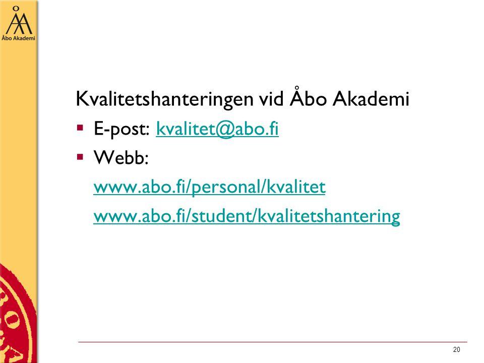 Kvalitetshanteringen vid Åbo Akademi  E-post: kvalitet@abo.fikvalitet@abo.fi  Webb: www.abo.fi/personal/kvalitet www.abo.fi/student/kvalitetshantering 20