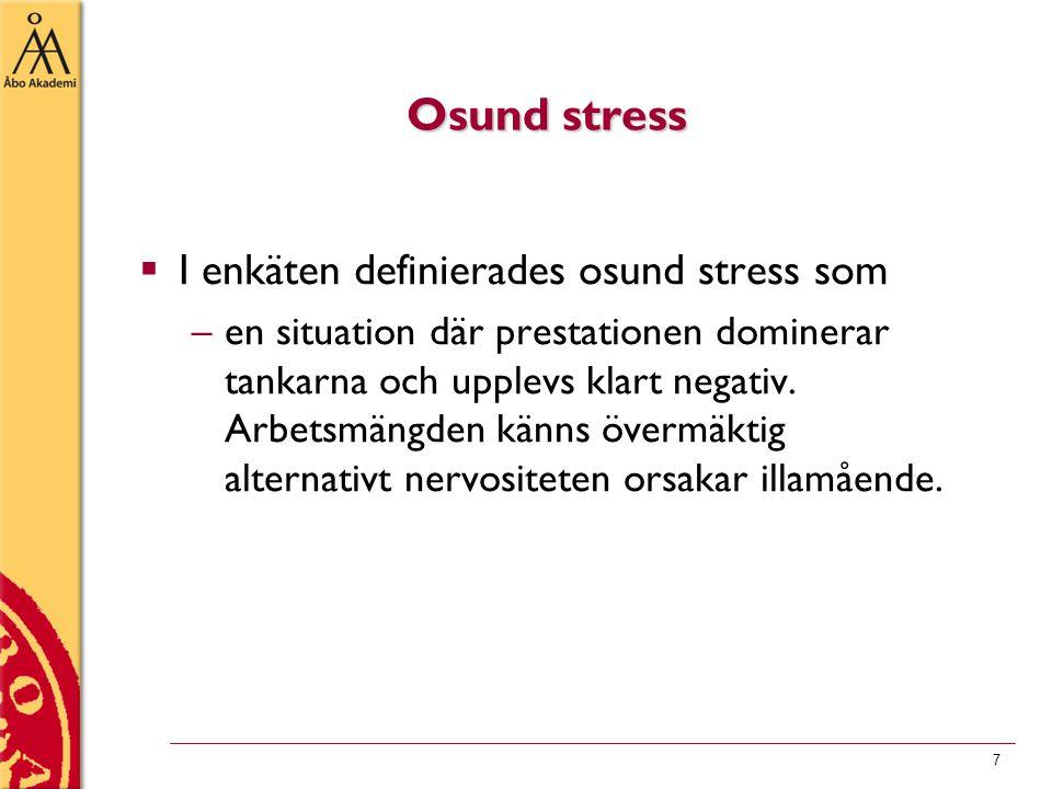 Osund stress  I enkäten definierades osund stress som –en situation där prestationen dominerar tankarna och upplevs klart negativ.