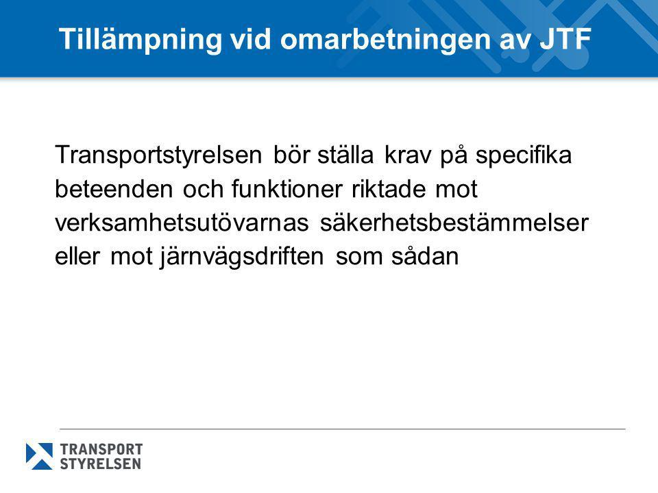 Tillämpning vid omarbetningen av JTF Transportstyrelsen bör ställa krav på specifika beteenden och funktioner riktade mot verksamhetsutövarnas säkerhe