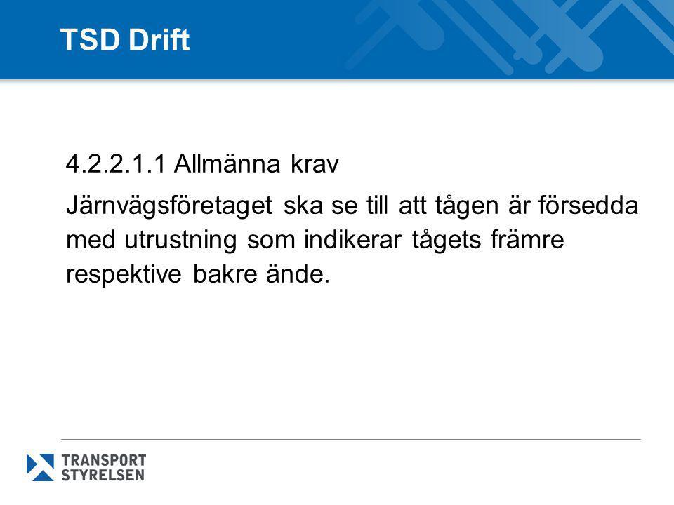 TSD Drift 4.2.2.1.1 Allmänna krav Järnvägsföretaget ska se till att tågen är försedda med utrustning som indikerar tågets främre respektive bakre ände