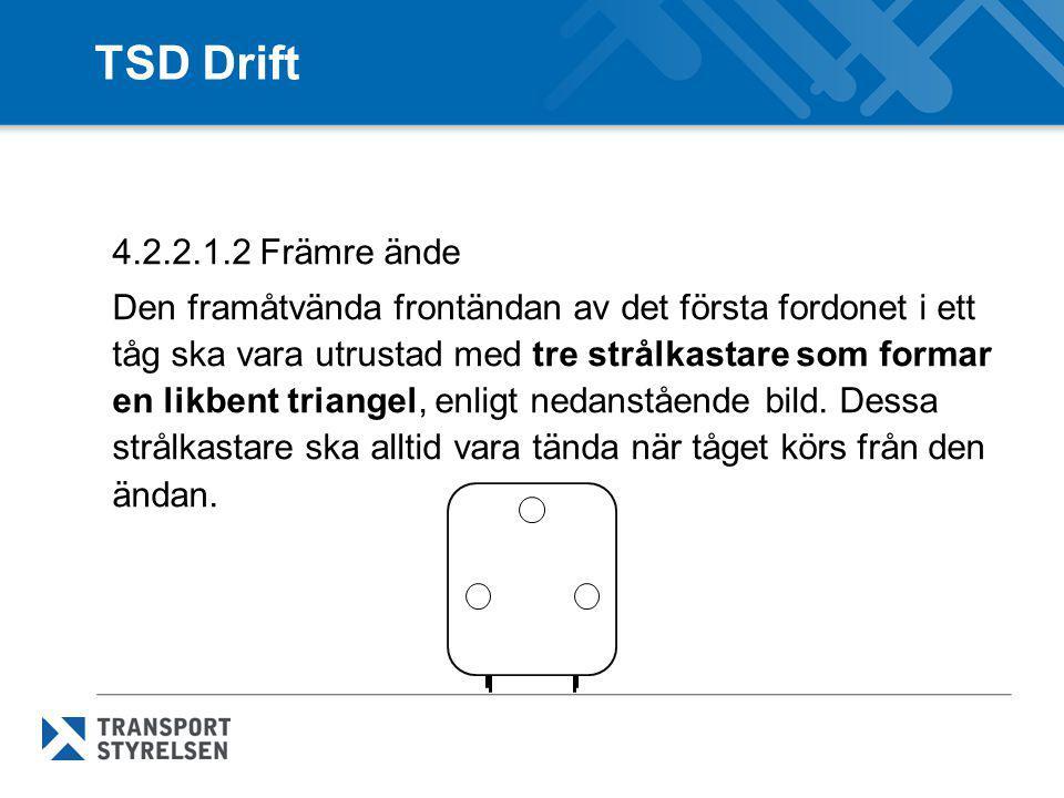 TSD Drift 4.2.2.1.2 Främre ände Den framåtvända frontändan av det första fordonet i ett tåg ska vara utrustad med tre strålkastare som formar en likbe