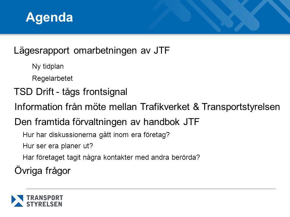 Agenda Lägesrapport omarbetningen av JTF Ny tidplan Regelarbetet TSD Drift - tågs frontsignal Information från möte mellan Trafikverket & Transportsty