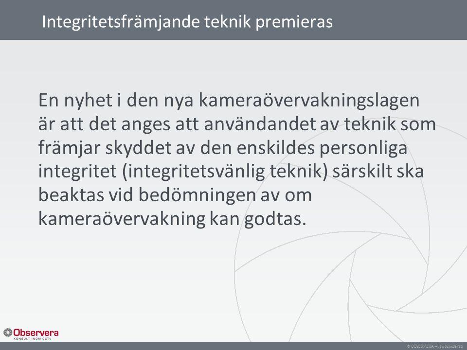 © OBSERVERA – Jan Strandevall Integritetsfrämjande teknik premieras En nyhet i den nya kameraövervakningslagen är att det anges att användandet av tek