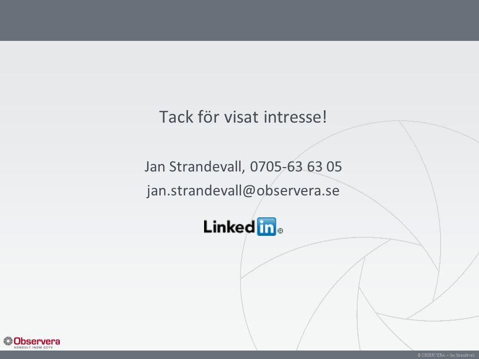 © OBSERVERA – Jan Strandevall Tack för visat intresse! Jan Strandevall, 0705-63 63 05 jan.strandevall@observera.se