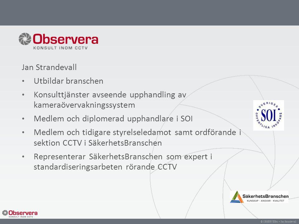 © OBSERVERA – Jan Strandevall Jan Strandevall Utbildar branschen Konsulttjänster avseende upphandling av kameraövervakningssystem Medlem och diplomera