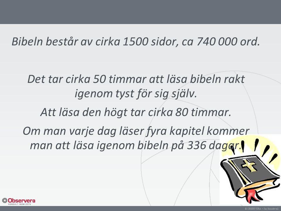 © OBSERVERA – Jan Strandevall Bibeln består av cirka 1500 sidor, ca 740 000 ord. Det tar cirka 50 timmar att läsa bibeln rakt igenom tyst för sig själ