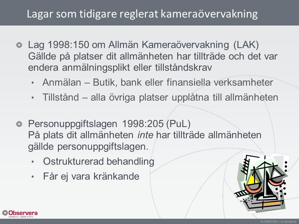 © OBSERVERA – Jan Strandevall Lagar som tidigare reglerat kameraövervakning Lag 1998:150 om Allmän Kameraövervakning (LAK) Gällde på platser dit allmä