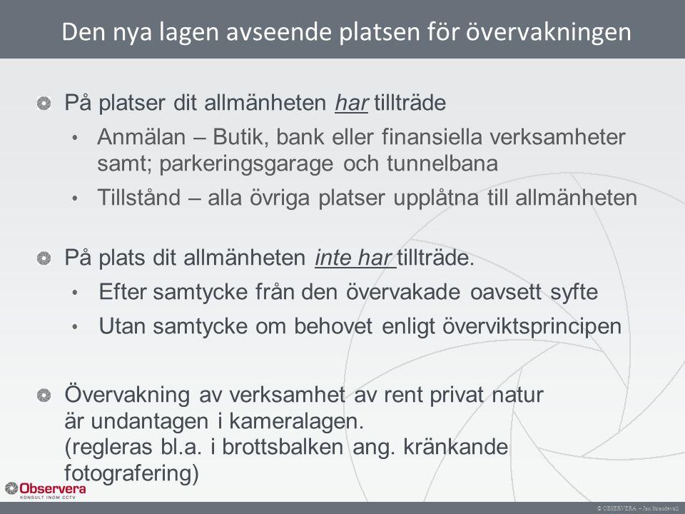 © OBSERVERA – Jan Strandevall Den nya lagen avseende platsen för övervakningen På platser dit allmänheten har tillträde Anmälan – Butik, bank eller fi