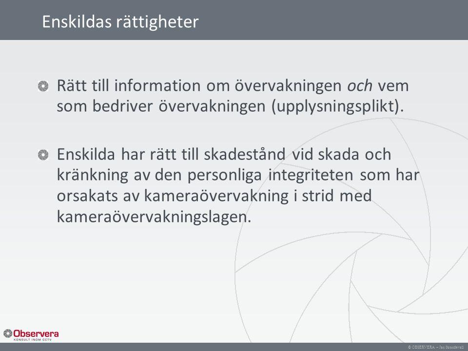 © OBSERVERA – Jan Strandevall Enskildas rättigheter Rätt till information om övervakningen och vem som bedriver övervakningen (upplysningsplikt). Ensk