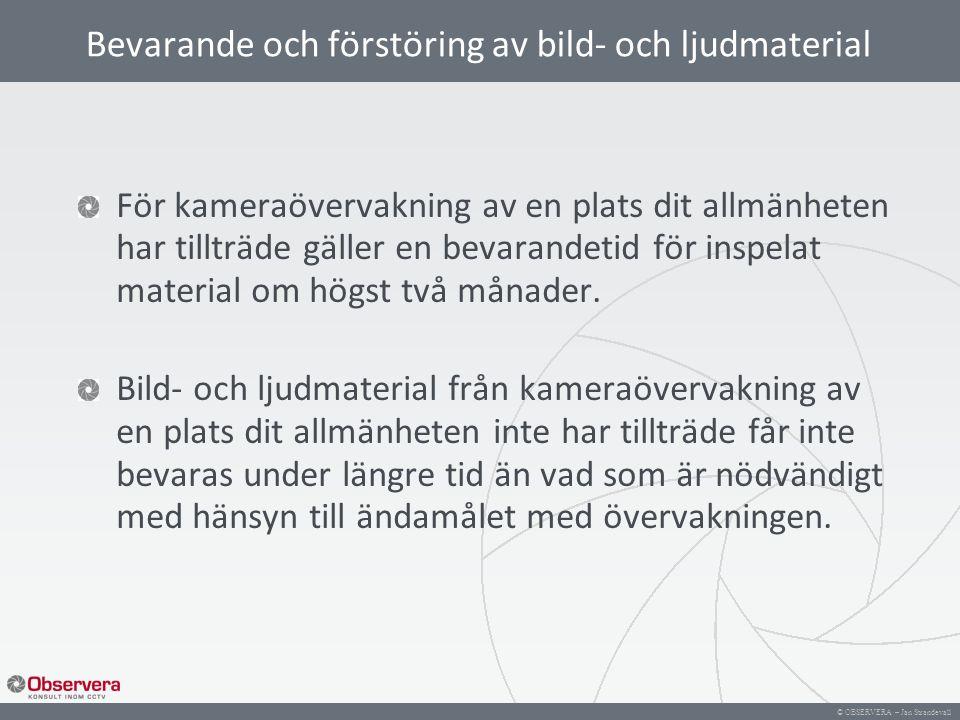 © OBSERVERA – Jan Strandevall Bevarande och förstöring av bild- och ljudmaterial För kameraövervakning av en plats dit allmänheten har tillträde gälle