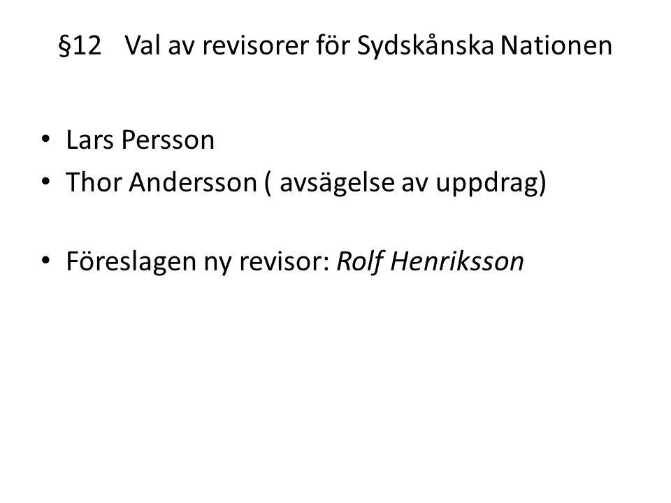 §12Val av revisorer för Sydskånska Nationen Lars Persson Thor Andersson ( avsägelse av uppdrag) Föreslagen ny revisor: Rolf Henriksson