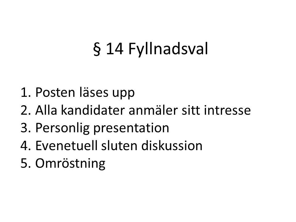 § 14 Fyllnadsval 1. Posten läses upp 2. Alla kandidater anmäler sitt intresse 3.