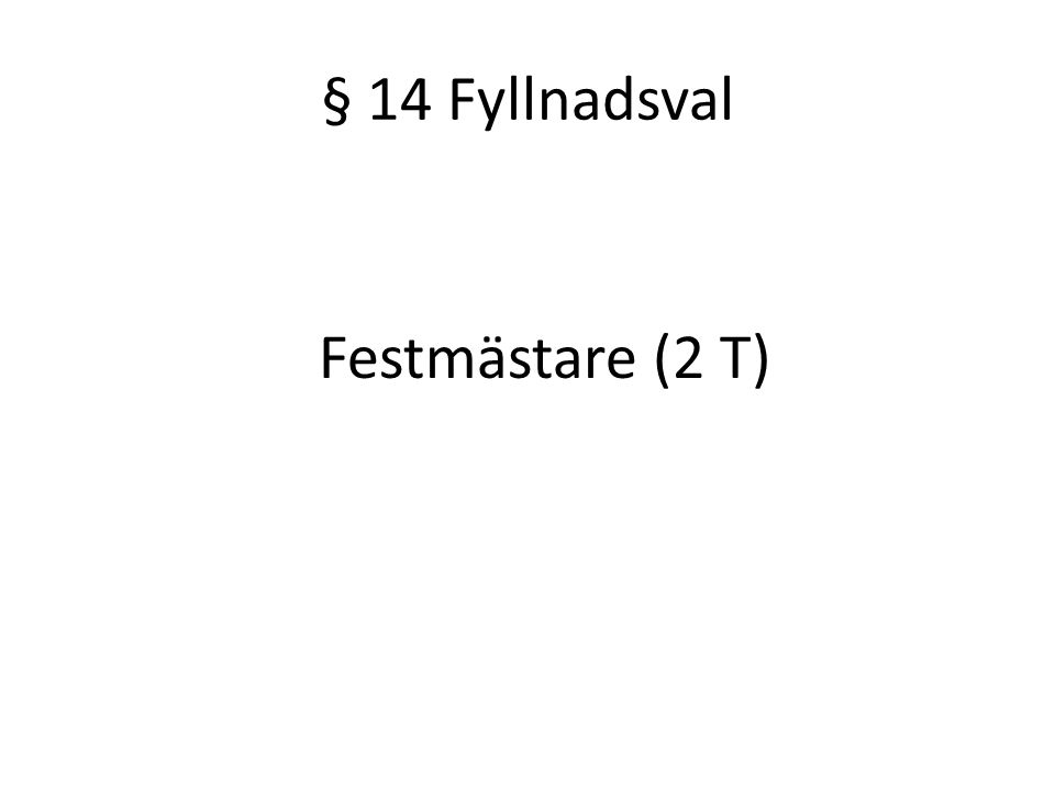 § 14 Fyllnadsval Festmästare (2 T)